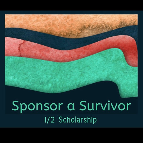 SPONSOR A SURVIVOR (half scholarship)
