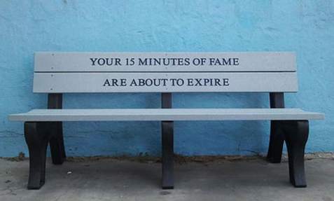 Your 15 Minutes of Fame Are About to Expire
