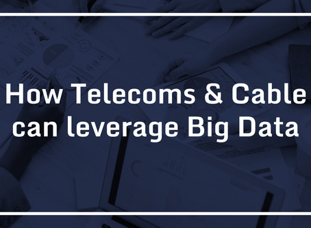 How Telecoms and Cable can Leverage Big Data