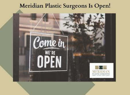 Meridian Plastic Surgeons Is Open!