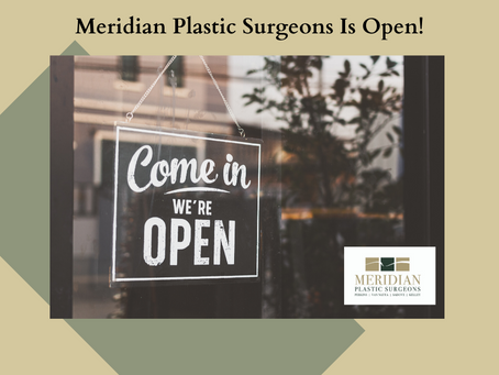 Meridian Plastic Surgeons Is Open!