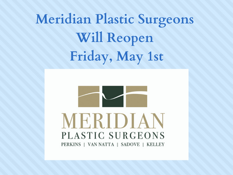 Meridian Plastic Surgeons Will Reopen Friday, May 1st