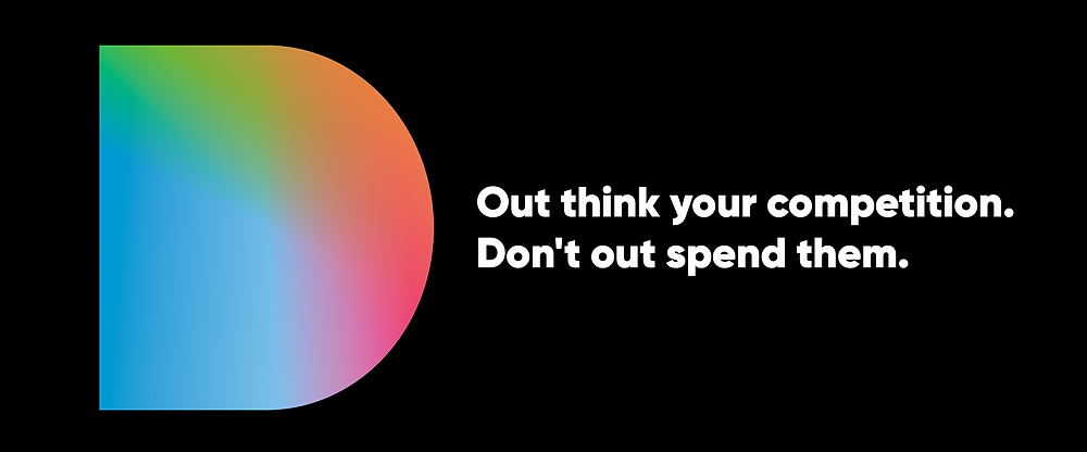 'Out think your competition. Don't out spend them.' with a rainbow D.