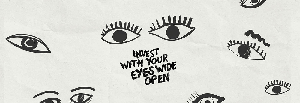 'Invest with your eyes wide open' written amongst illustrated eyes.