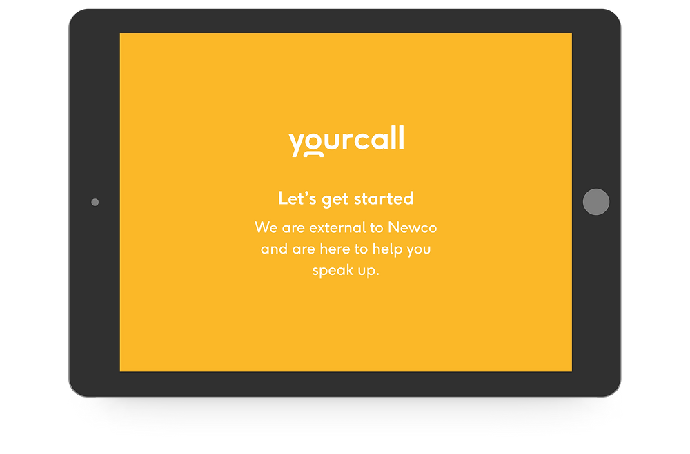 An iPad with the Your Call logo that reads: Let's get started. We are external to Newco and are here to help you speak up.