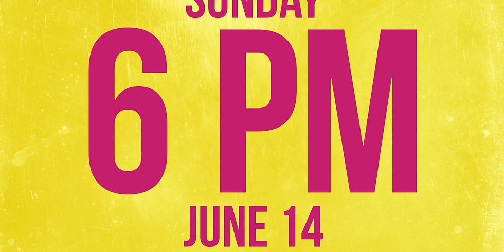 Sunday Evening June 14th - 6 PM