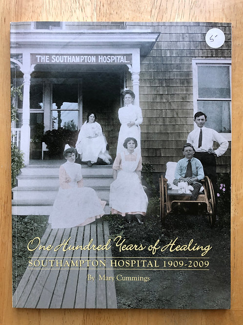 One Hundred Years of Healing: Southampton Hospital 1909 - 2009