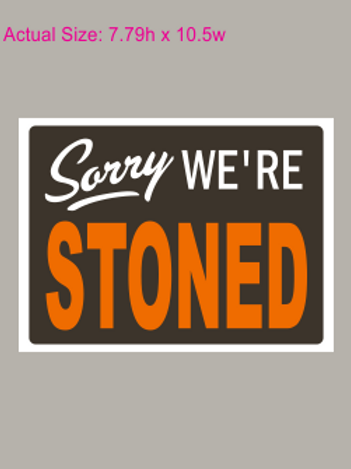 """Sorry We're Stoned 11""""x11"""" Center front"""