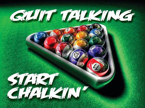 Quit Talkin' Start Chalkin