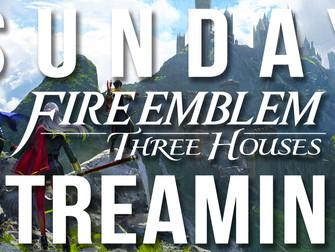 Sunday Streaming - Fire Emblem: Three Houses