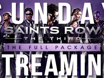 Sunday Streaming - Saint's Row: The Third - The Whole Package