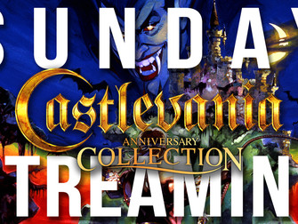 Sunday Streaming - Castlevania Anniversary Collection