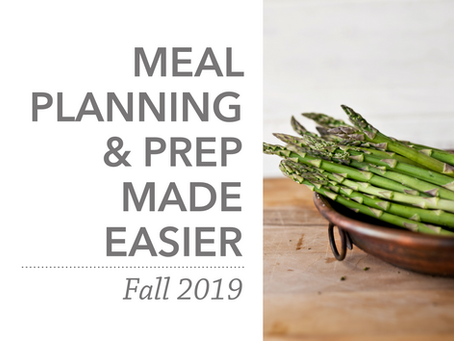 Meal Planning & Prep Made Easier | Fall 2019