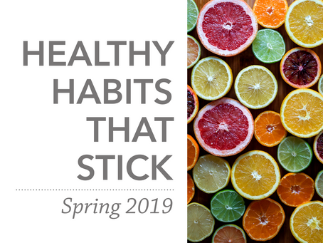 Healthy Habits That Stick | Spring 2019