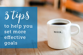 3 Tips to Set More Effective Goals