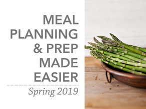Meal Planning & Prep Made Easier | Spring 2019