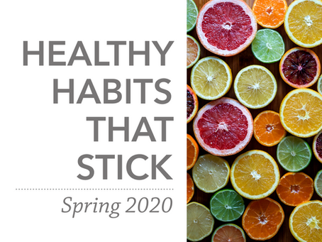 Healthy Habits That Stick | Spring 2020