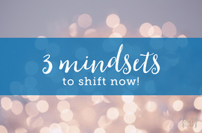 3 Mindsets to Shift Now!