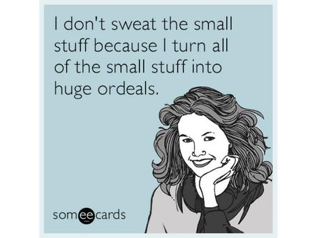 Ugh! Sometimes I Still Sweat the Small Stuff