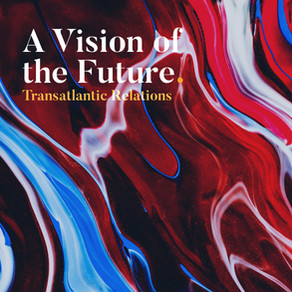 A Vision of the Future: Transatlantic Relations
