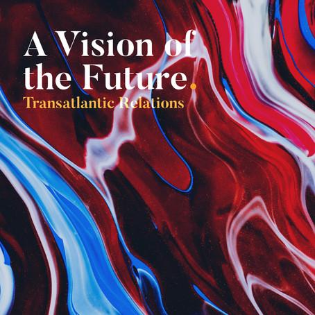 A Vision of the Future: Transatlantic Relations