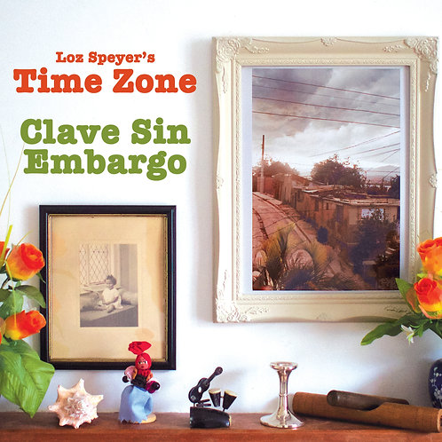 'Clave Sin Embargo' - 2019 by Loz Speyer's Time Zone