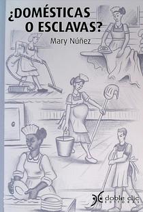 """""""¿Domésticas o esclavas?"""", reseña del libro de Mary Núñez*"""