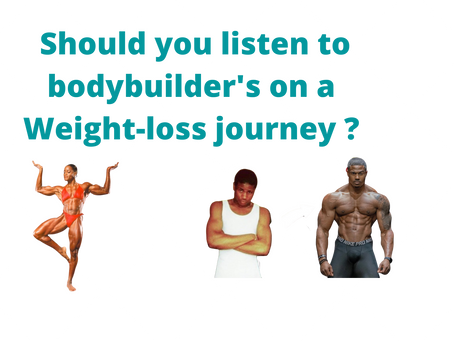 Should you listen to fitness guru's or bodybuilder's when starting a weight-loss journey?