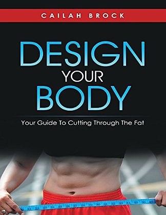 Please Purchase on Amazon Design Your Body:Your Guide to Cutting Through The Fat