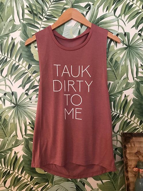 Tauk Dirty To Me Tank