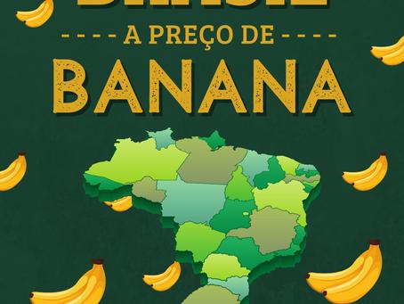 """Brasil à venda? A preço de """"banana""""?"""