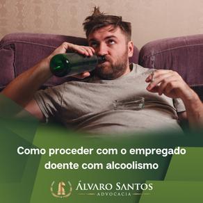 Como proceder com o empregado doente com alcoolismo