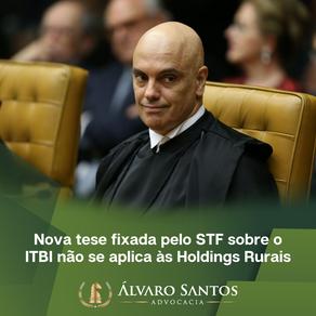 Nova tese fixada pelo STF sobre o ITBI não se aplica às Holdings Rurais.