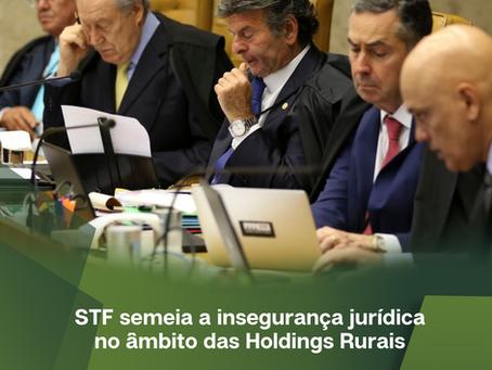 STF semeia a insegurança jurídica no âmbito das Holdings Rurais