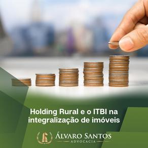 Holding Rural e o ITBI na integralização de imóveis: novas perspectivas.