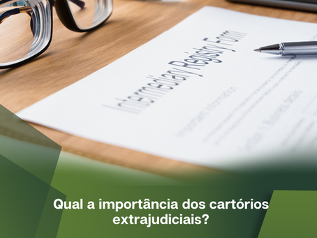 Qual a importância dos cartórios extrajudiciais?