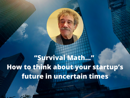 """Survival Math…"" How to think about your startup's future in uncertain times with bob dorf"