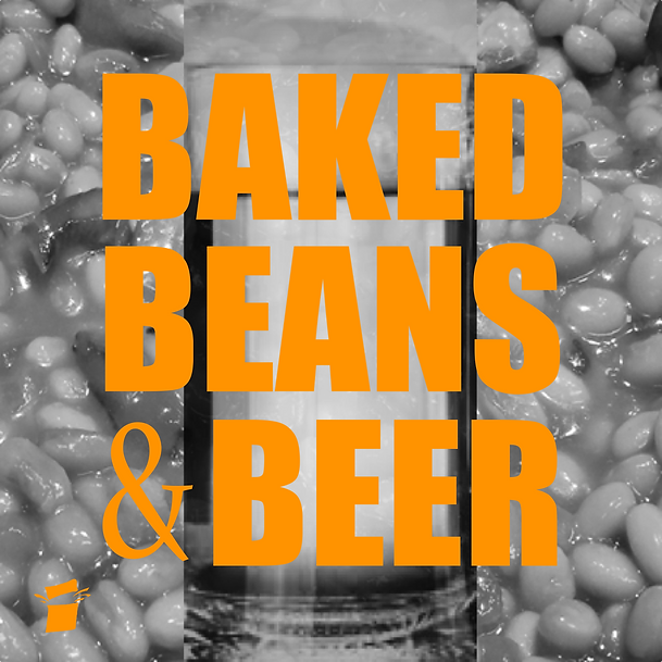 BAKED BEANS AND BEER