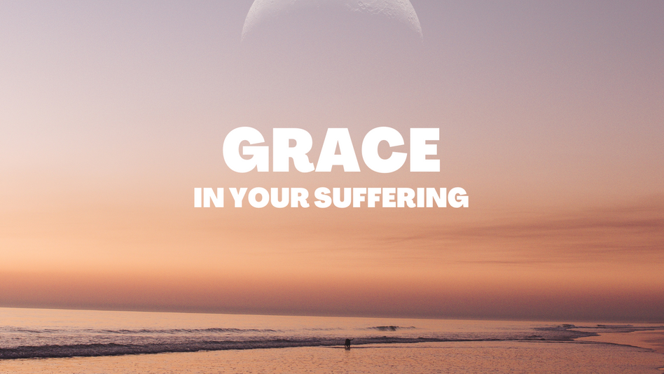 Grace in your Suffering
