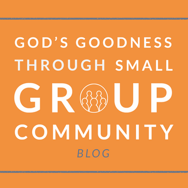 God's Goodness Through Small Group Community