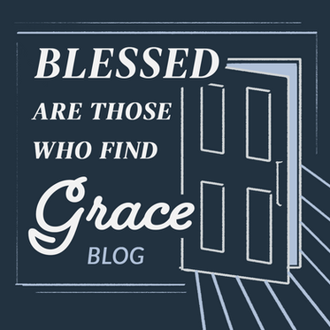 Blessed Are Those Who Find Grace