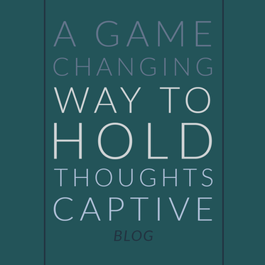 A Game Changing Way to Hold Thoughts Captive
