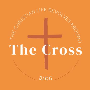 The Christian Life Revolves Around the Cross