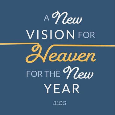 A New Vision for Heaven for the New Year