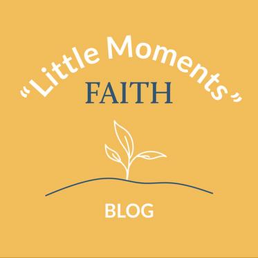 """""""Little Moment"""" Faith"""