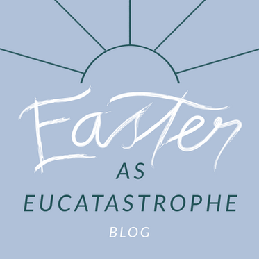 Easter as Eucatastrophe