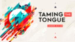 Sermon 07.05.2020 - Tame the Tongue copy