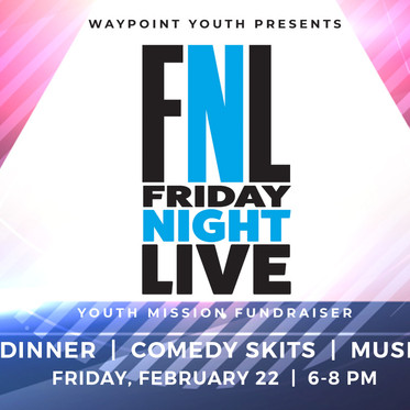 FNL - Friday Night Live - Youth Mission Fundraiser