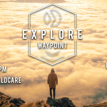 EXPLORE:WAYPOINT - Learn more about who we are!