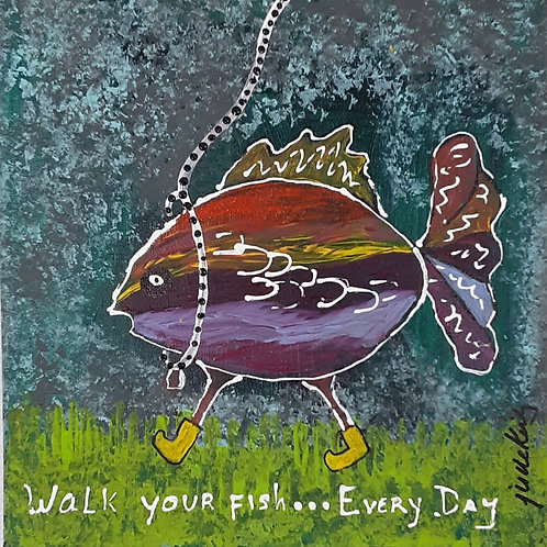 Walk Your Fish Every Day
